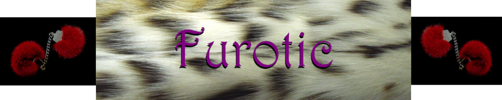Furotic - Fur Fetish - Online Shop - Custom Made by Furrier - Fur Gloves, Fur Cock Rings, Fur Tubes Masturbatoren, Fur Handcuffs - Bondage, Erotic, Toys & Lingerie